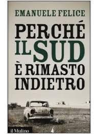 """For the Italian readers, Emanuele Felice, 2014, """"Perche' il Sud e' rimasto indietro"""", Il Mulino, Bologna."""